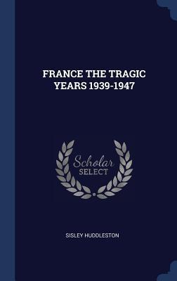 France the Tragic Years 1939-1947