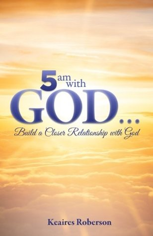 5 a.m. with God: Build a Closer Relationship with God