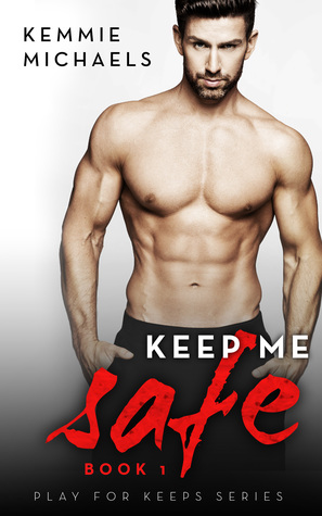 Keep Me Safe (Play For Keeps Series, #1)