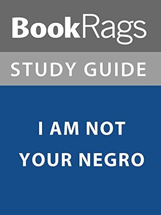 Summary & Study Guide: I Am Not Your Negro