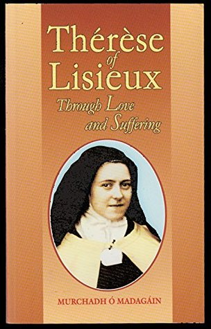 Therese of Lisieux: Through Love and Suffering