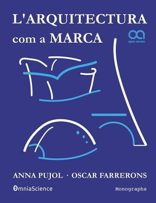 L'Arquitectura Com a Marca por Anna Pujol-Ferran, Oscar Farrerons Vidal