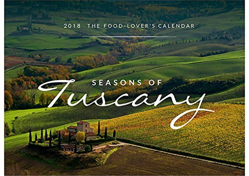 The Seasons of Tuscany Calendar: 2018 The Food-Lover's Calendar