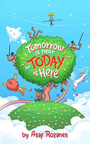 Tomorrow is near but today is here: Experiencing what's now and here will assist with managing your fear (Mindful Mia Book 2)