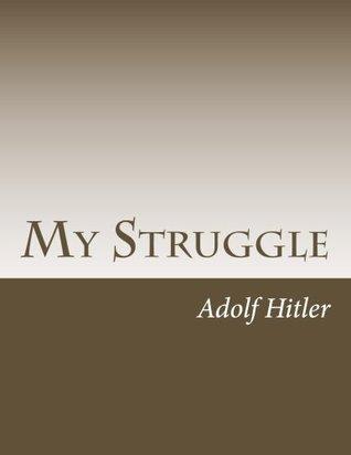 My Struggle: Mein Kampf English version (Classical Books)