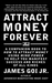 Attract Money Forever: A Co...