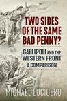 Two Sides of the Same Bad Penny: Gallipoli and the Western Front 1915, a Comparison