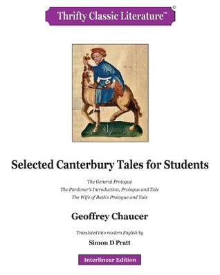 Selected Canterbury Tales for Students: The General Prologue; The Pardoner's Introduction, Prologue and Tale; The Wife of Bath's Prologue and Tale.