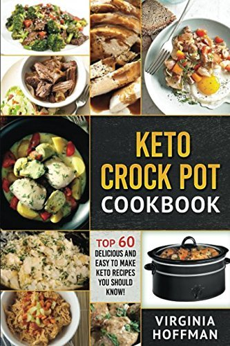 Keto: Keto Crock Pot Cookbook: Top 60 Delicious and Easy to Make Keto Recipes You Should Know!