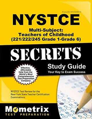 NYSTCE Multi-Subject: Teachers of Childhood (221/222/245 Grade 1-Grade 6) Secrets Study Guide: NYSTCE Test Review for the New York State Teacher Certification Examinations
