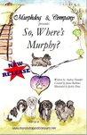 Murphdog® & Company Presents - So, Where's Murphy? (Murphdog & Company Presents- Book 1)