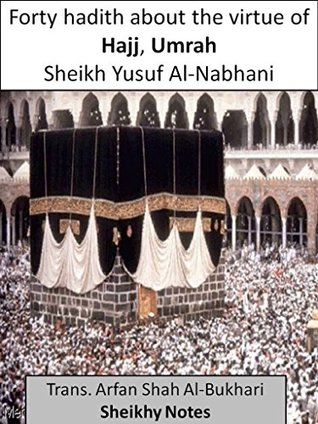Forty hadith about the virtue of Hajj, Umrah and visiting the blessed grave of the Prophet (Sheikhy Notes)