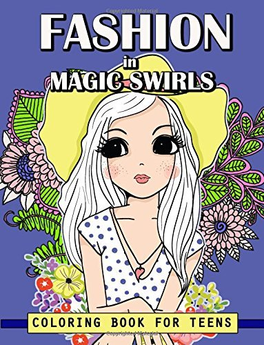 Fashion in Magic Swirls Coloring Book For Teens: Cute Fashion in Flower Swirls Coloring Books For Adults, Teens and Girls: Volume 3 (Teen Fashion Coloring Book)