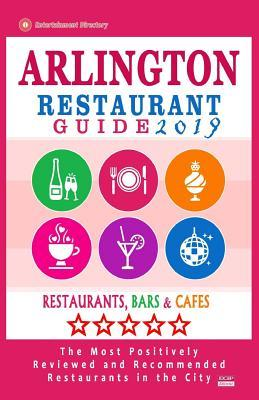 Arlington Restaurant Guide 2019: Best Rated Restaurants in Arlington, Virginia - 500 Restaurants, Bars and Caf's Recommended for Visitors, 2019