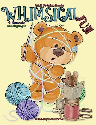 Adult Coloring Books Whimsical Fun: 41 Grayscale Coloring Pages of Cute Whimsical Designs