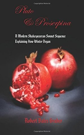 Pluto & Proserpina: A Modern Shakespearean Sonnet Sequence Explaining How Winter Began