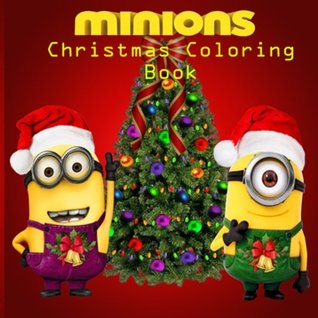 Minions Christmas Coloring Book: Colouring, Art, Stuart, Dave, Kevin, Gus, Smurf, Birthday, Present, Gift, Finding nemo, Zootopia, Frozen, Mickey ... Cartoon, Fun, Kids, Children