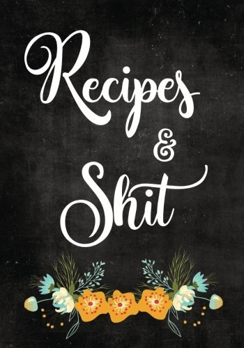 """Recipes and Shit: Blank Recipe Journal to Write in for Women, Food Cookbook Design, Document all Your Special Recipes and Notes for Your Favorite ... for Women, Wife, Mom 7"""" x 10"""" Made in USA"""