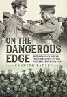 On the Dangerous Edge: British and Canadian Trench Raiding on the Western Front 1914-1918