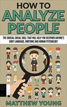How To Analyze People: The Crucial Social Skill That Will Help You Decipher Anyone's Body Language, Emotions and Human Psychology (Human Psychology, Emotion ... Skills, Confidence, Social Skill)