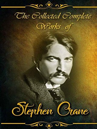 The Collected Complete Works of Stephen Crane: