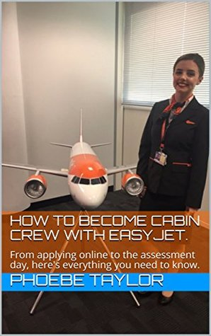 How to Become Cabin Crew with EasyJet.: From applying online to the assessment day, here's everything you need to know.
