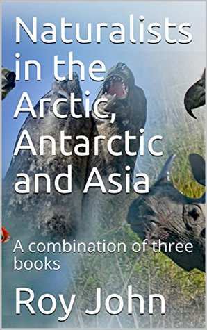 Naturalists in the Arctic, Antarctic and Asia: A combination of three books (Naturalists in ...... Book 4)