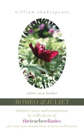 Romeo & Juliet: the full play—includes essays and annotations by Callie Feyen of The Teacher Diaries