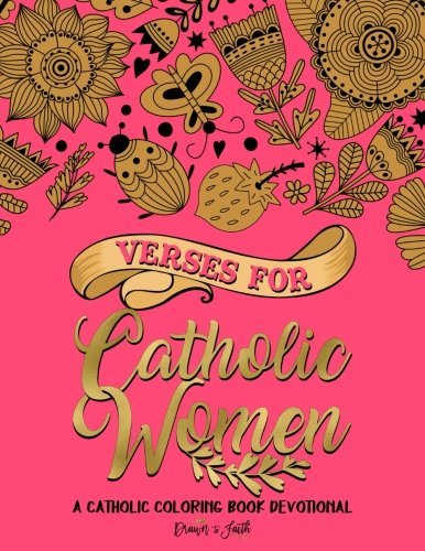 Verses for Catholic Women: A Catholic Coloring Book Devotional: A Unique Catholic Bible Coloring Gift with Scripture Verses for Mindful Prayer, Stress Relief & Antistress Relaxation: Modern Florals Premium Cover with Hand Lettering & Calligraphy Art