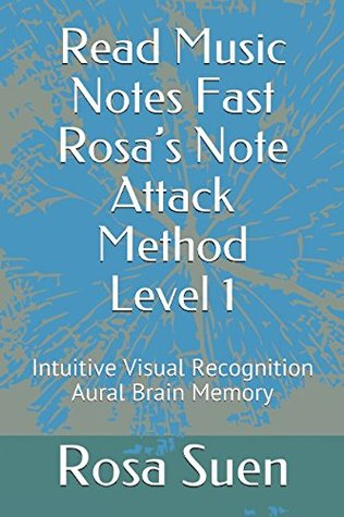 Read Music Notes Fast Rosa's Note Attack Method Level 1: Intuitive Visual Recognition Aural Brain Memory