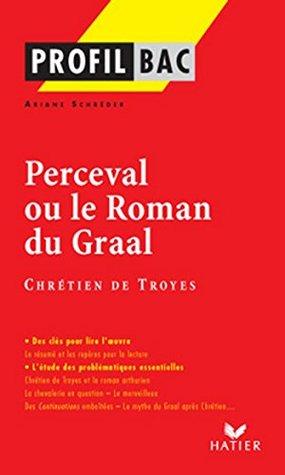 Profil - Chétien de Troyes : Perceval: Analyse littéraire de l'oeuvre