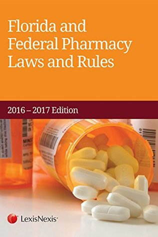 Florida and Federal Pharmacy Laws and Rules, 2016-2017 Edition