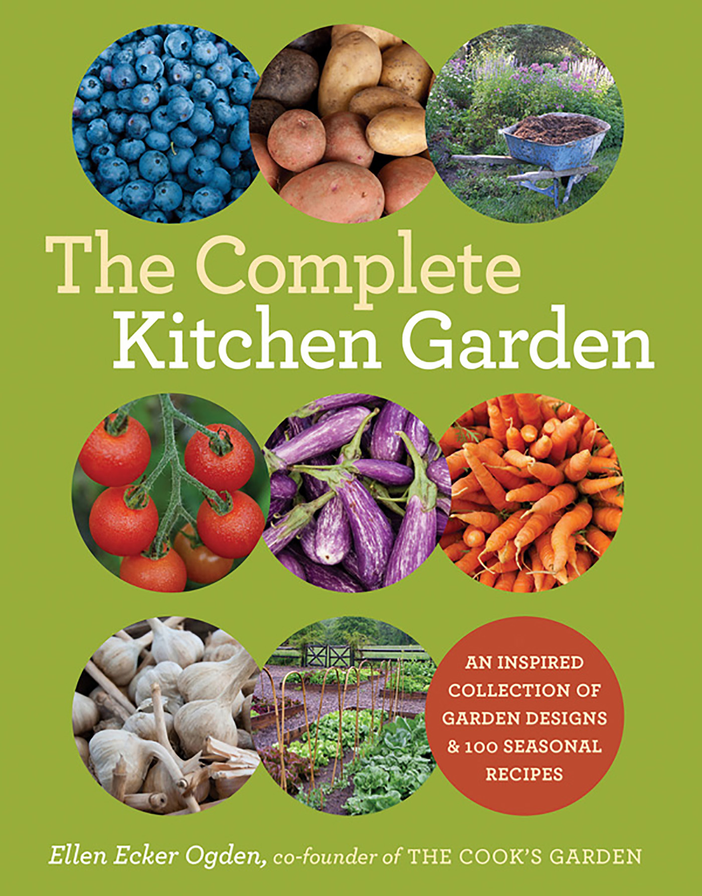The Complete Kitchen Garden: An Inspired Collection of Garden Designs  100 Seasonal Recipes
