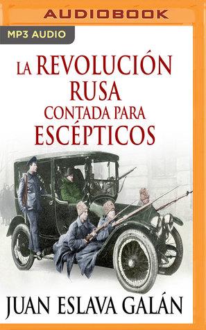 La Revolución rusa contada para escépticos por Juan Eslava Galán, Jorge Tejedor