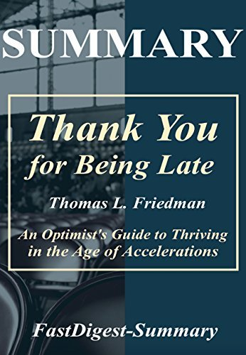 Summary | Thank You for Being Late: by Thomas L. Friedman - An Optimist's Guide to Thriving in the Age of Accelerations (Thank You for Being Late:An Optimist's ... Paperback,Audiobook,Summary Book 1)