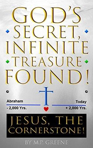 God's Secret, Infinite Treasure Found!: Jesus, the Cornerstone!