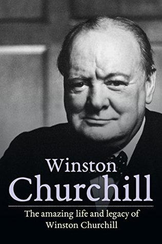 Winston Churchill: The amazing life and legacy of Winston Churchill