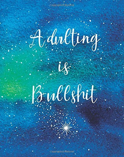 Adulting is Bullshit: Dot Grid Bullet 8 x 10 Journal with Quote Book - Blank Notebook, 1/4 inch Dot Grid with 160 Pages, Sturdy Matte Softcover ... Bound, Constellations Stars Galaxy Diary