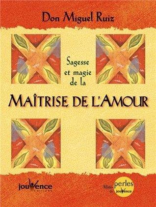 SAGESSE ET MAGIE DE LA MAÎTRISE DE L'AMOUR