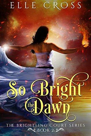 So Bright the Dawn by Elle Cross