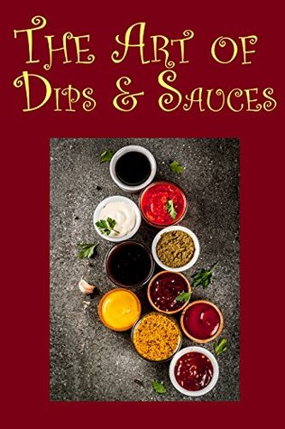 The Art of Dips & Sauces by JR Stevens