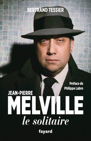 Jean-Pierre Melville: Le Solitaire