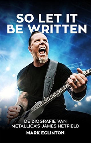 So Let It Be Written: De biografie van Metallica's James Hetfield