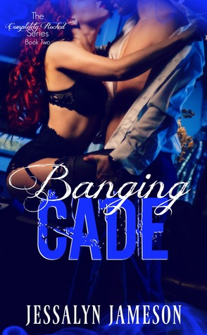 BANGING-CADE-Completely-Rocked-Book-2-Jessalyn-Jameson