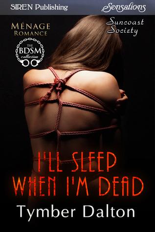 I'll Sleep When I'm Dead (Suncoast Society, #70)