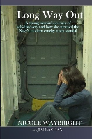 Long Way Out: A young woman's journey of self-discovery and how she survived the Navy's modern cruelty at sea scandal, a psychology memoir - Memoirs of Women in the Military (Volume 1)
