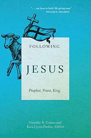 Following Jesus: Prophet, Priest, King