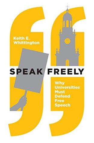 Speak Freely: Why Universities Must Defend Free Speech (New Forum Books Book 61)