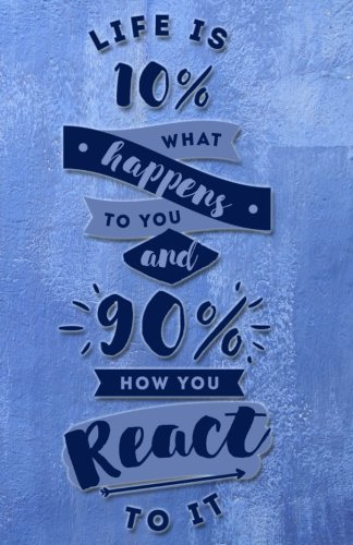 Journal: Life is 10% what happens to you and 90% how you react to it: Lined Journal, 120 Pages, 5.5 x 8.5, Inspirational Quotation, Soft Cover, Matte Finish