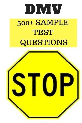 DMV 500+ Sample Test Questions: DMV California drivers handbook, handbook 2018 2017 2016 2015